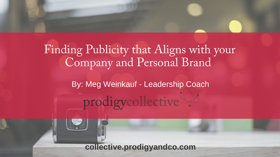 Finding Publicity that Aligns with Your Company and Personal Brand